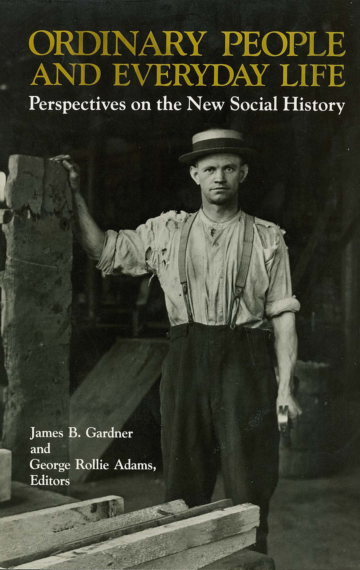 Ordinary People and Everyday Life: Perspectives on the New Social History